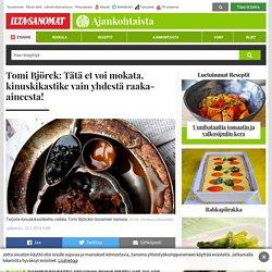 Tomi Björck: Tätä et voi mokata, kinuskikastike vain yhdestä raaka-aineesta! - Ajankohtaista - Ilta-Sanomat