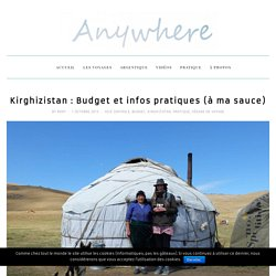 Kirghizistan : Budget et infos pratiques (à ma sauce) - AnywhereAnywhere