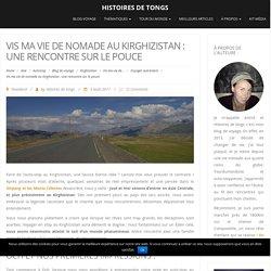 Auto-stop au Kirghizistan : hasard d'une rencontre avec des nomades