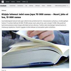 Kirjoja lukenut teini osaa jopa 70 000 sanaa – Nuori, joka ei lue, 15 000 sanaa