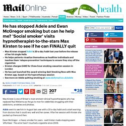 2016/01 [Mailonline] Max Kirsten has stopped Adele and Ewan Mcgregor smoking but can he help me?