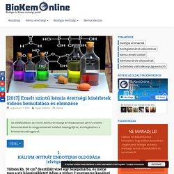 [2017] Emelt szintű kémia érettségi kísérletek videós bemutatása és elemzése - BioKemOnline