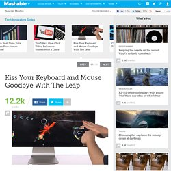 Kiss Your Keyboard and Mouse Goodbye With The Leap