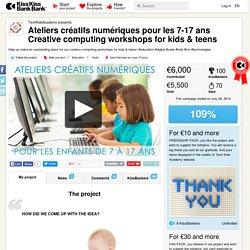 TechKidsAcademy presents Ateliers créatifs numériques pour les 7-17 ans Creative computing workshops for kids & teens — KissKissBankBank