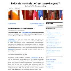 Kisskissbankbank, « l'intermédiation » « Industrie musicale : où