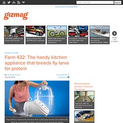 Farm 432: The handy kitchen appliance that breeds fly larva for protein