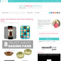 Stock Your Kitchen with These 8 Baking Pans - Sallys Baking Addiction