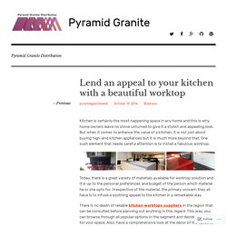 Lend an appeal to your kitchen with a beautiful worktop – Pyramid Granite
