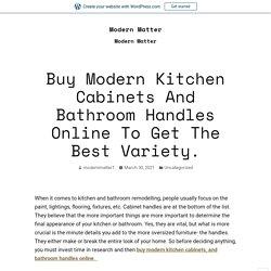 Buy Modern Kitchen Cabinets And Bathroom Handles Online To Get The Best Variety. – Modern Matter