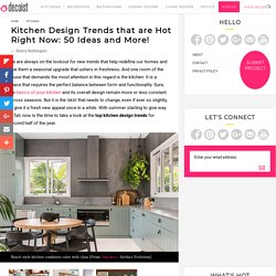 50 Kitchen Design Trends that are Hot Right Now: Ideas, Photos