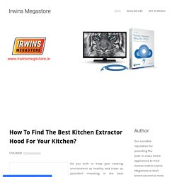 How To Find The Best Kitchen Extractor Hood For Your Kitchen?