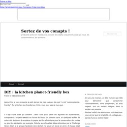 DIY : la kitchen planet-friendly box - Sortez de vos conapts !