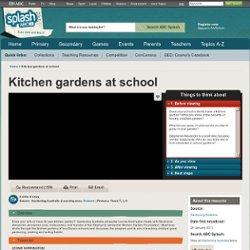 Kitchen gardens at school - Science (F,3,6) - ABC Splash -