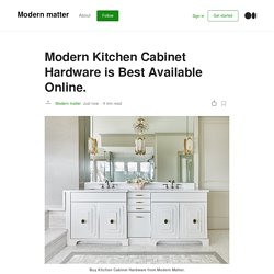 Modern Kitchen Cabinet Hardware is Best Available Online.