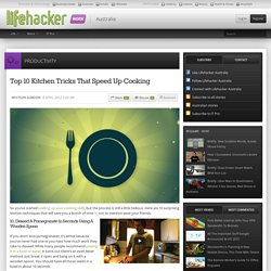 Top 10 Kitchen Tricks That Speed Up Cooking | Lifehacker Australia