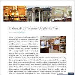Kitchen a Place for Maximizing Family Time