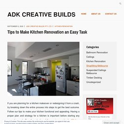 Tips to Make Kitchen Renovation an Easy Task – ADK Creative Builds