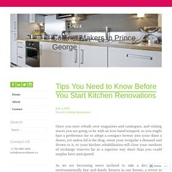 Tips You Need to Know Before You Start Kitchen Renovations – Cabinet Makers in Prince George