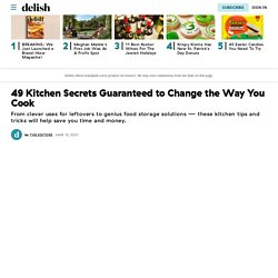 49 Kitchen Secrets Guaranteed to Change the Way You Cook