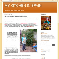 MY KITCHEN IN SPAIN: MY FRIEND, MISTRESS OF THE FIRE