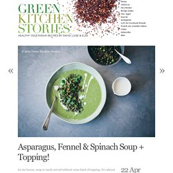 Asparagus, Fennel & Spinach Soup + Topping!