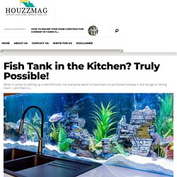 Fish Tank in the Kitchen? Truly Possible! » Houzz Mag