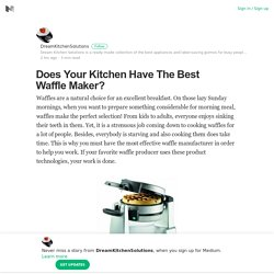 Does Your Kitchen Have The Best Waffle Maker? – DreamKitchenSolutions – Medium