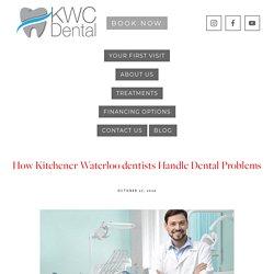 How Kitchener Waterloo dentists Handle Dental Problems