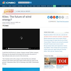 Kites: The future of wind energy?