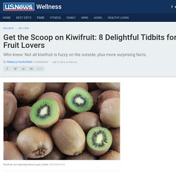 Get the Scoop on Kiwifruit: 8 Delightful Tidbits for Fruit Lovers