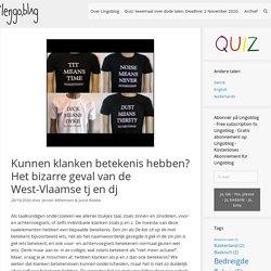 Kunnen klanken betekenis hebben? Het bizarre geval van de West-Vlaamse tj en dj – Lingoblog