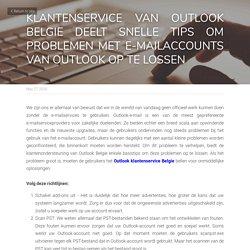 KLANTENSERVICE VAN OUTLOOK BELGIE DEELT SNELLE TIPS OM PROBLEMEN MET E-MAILACCOUNTS VAN OUTLOOK OP TE LOSSEN