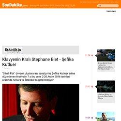 Klavyenin Kralı Stephane Blet - Şefika Kutluer