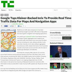 Google Taps Kleiner-Backed Inrix To Provide Real Time Traffic Data For Maps And Navigation Apps