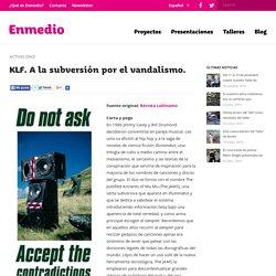 KLF. A la subversión por el vandalismo.