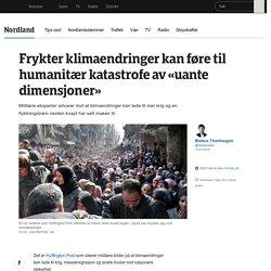 Frykter klimaendringer kan føre til humanitær katastrofe av «uante dimensjoner» - NRK Nordland - Lokale nyheter, TV og radio