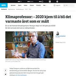 Klimaprofessor: – 2020 kjem til å bli det varmaste året som er målt – NRK Ves...