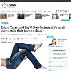 Kmart, Target and Big W: Should you buy their super-cheap jeans?