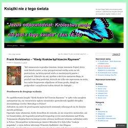 """Frank Kmietowicz – """"Kiedy Kraków był trzecim Rzymem"""""""