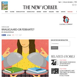 Knausgaard or Ferrante? - The New Yorker
