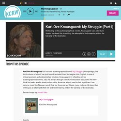 Karl Ove Knausgaard: My Struggle (Part I) — Bookworm — KCRW