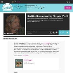 Karl Ove Knausgaard: My Struggle (Part I) — Bookworm — KCRW