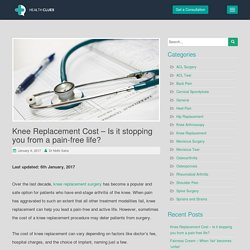 Knee Replacement Cost – Is it stopping you from a pain-free life?
