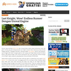 Last Knight, Wow! Endless Runner Dengan Unreal Engine