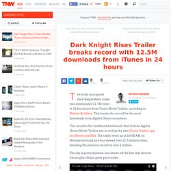 Dark Knight Rises Trailer Breaks iTunes Download Record with 12.5M