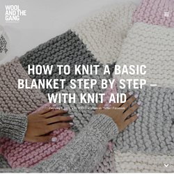 How to knit a basic blanket step by step – with Knit Aid
