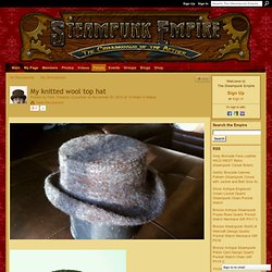 My knitted wool top hat - The Steampunk Empire