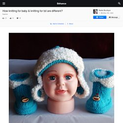 How knitting for baby & knitting for tot are different? on Behance