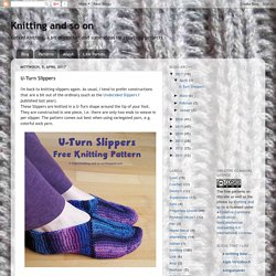 Knitting and so on: U-Turn Slippers