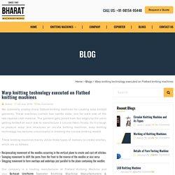 Warp knitting technology executed on Flatbed knitting machines - Bharat Machinery Works